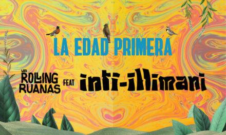 «La Edad Primera» Los Rolling Ruanas feat. Inti Illimani