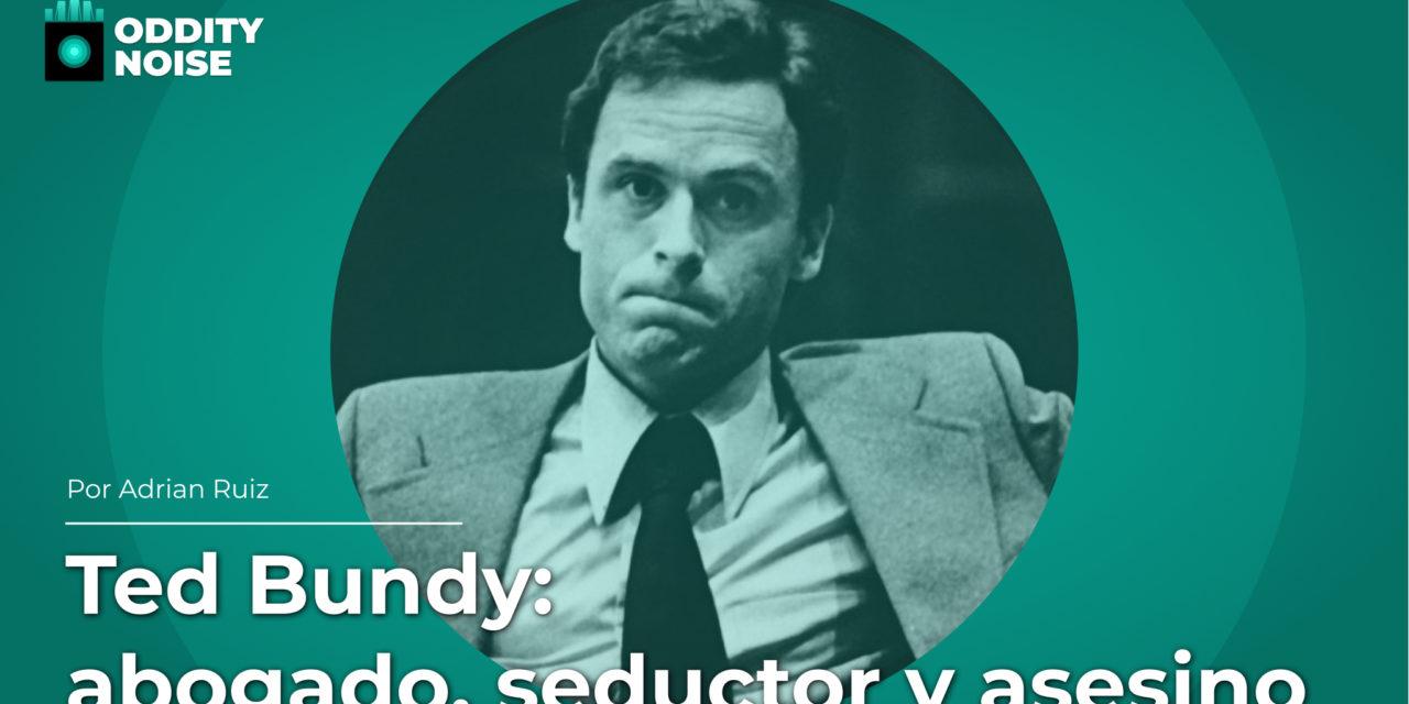 Ted Bundy: abogado, seductor y asesino