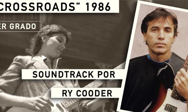"""""""Los Mejores Soundtrack… De Las Peores Películas"""". Crossroads (La Encrucijada), 1986. Primer Grado: El Soundtrack por Ry Cooder"""